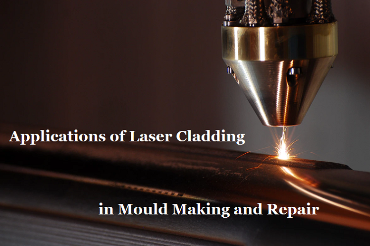 Applications of Laser Cladding in Mould Manufacturing, Repair and Maintenance | Diecasting-mould