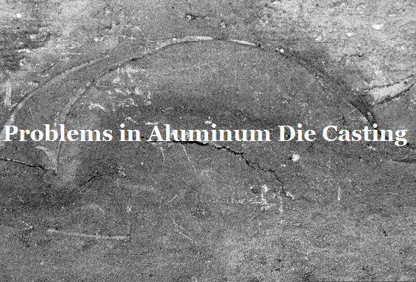 Common Problems of Aluminum Alloy Die Casting with Solutions | Diecasting-mould