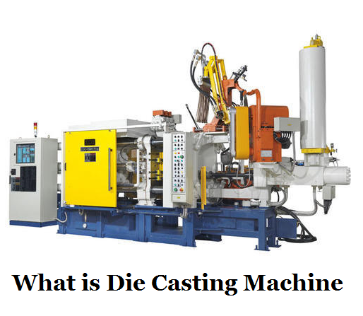 What is Die Casting Machine - Types of Die Casting Machine | Diecasting-mould