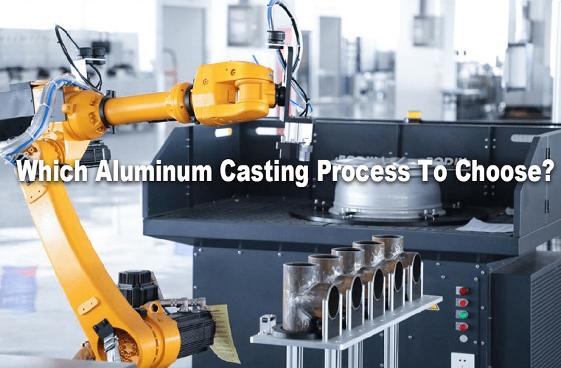 Which Aluminum Casting Process Should You Use - Die Casting, Sand, Permanent Mold, Investment?