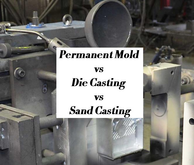 Permanent Mold Casting vs Die Casting vs Sand Casting | What is Permanent Mold Casting